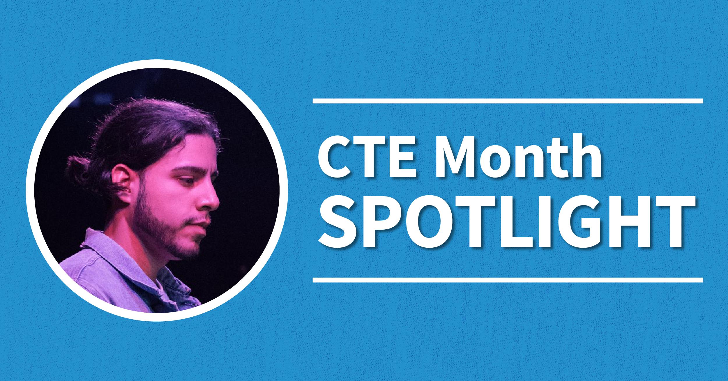 CTE Month Spotlight. Student pictured is Reily Cruz.