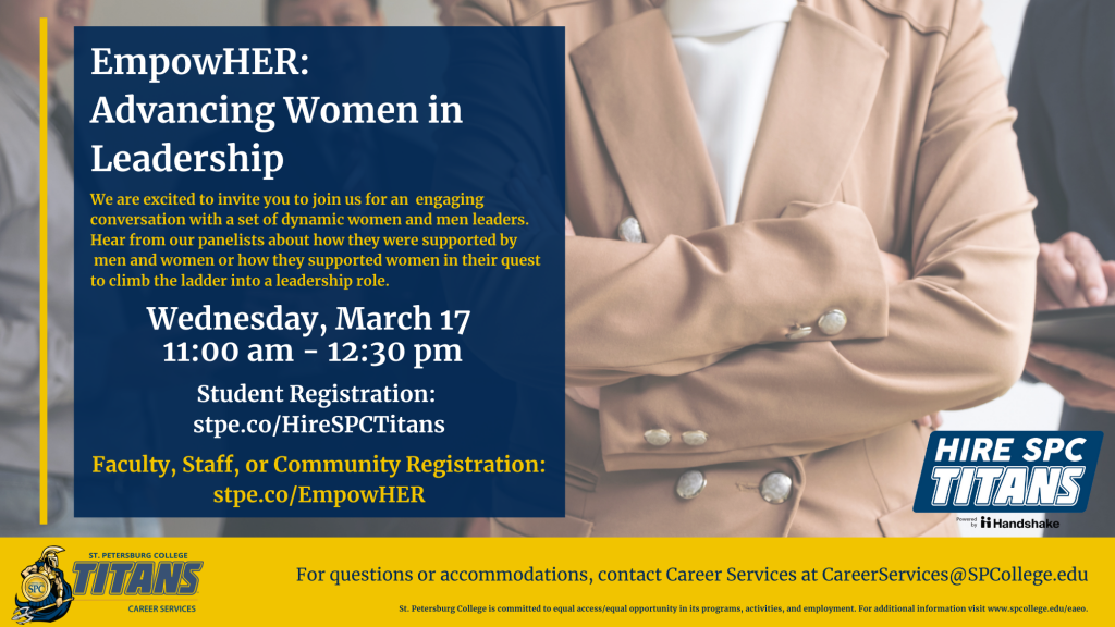 EmpowHER: Advancing Women in Leadership Event. We are excited to invite you to join us for this engaging conversation with a set of dynamic women and men leaders. Hear from our panelists about how they were supported by men and women or how they supported women in their quest to climb the ladder into a leadership role. March 17th 11 am to 12:30 pm. Student registration: stpe.co/hirespctitans. Faculty, staff, and community registration: stpe.co/empowHER. For questions or accommodations, contact Career Services at careerservices@spcollege.edu. Image displays a business employee in a khaki blazer with their arms crossed.