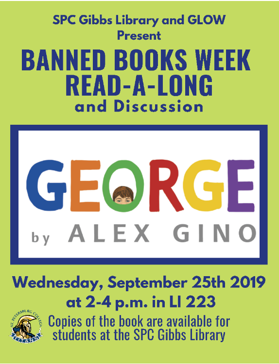 "A flyer highlighting ""George"" by Alex Gino, a children's book featuring a transgender lead. The flyer reads ""SPC Gibbs Library and GLOW Present BANNED BOOKS WEEK READ-A-LONG and Discussion, Wednesday, September 25th, 2019 at 2-4 p.m. in LI 223. Copies of the book (George) are available for students at the SPC Gibbs Library."""